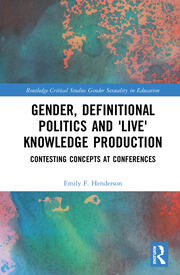 Gender, Definitional Politics and 'Live' Knowledge Production: Contesting Concepts at Conferences
