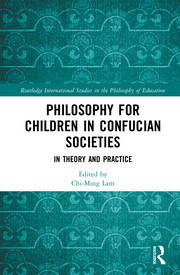 Philosophy for Children in Confucian Societies: In Theory and Practice