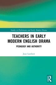 Teachers in Early Modern English Drama: Pedagogy and Authority