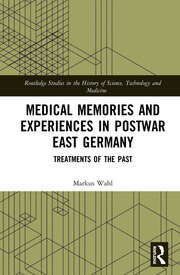 Medical Memories and Experiences in Postwar East Germany: Treatments of the Past