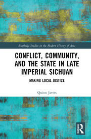 Conflict, Community, and the State in Late Imperial Sichuan: Making Local Justice