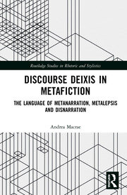 Discourse Deixis in Metafiction: The Language of Metanarration, Metalepsis and Disnarration