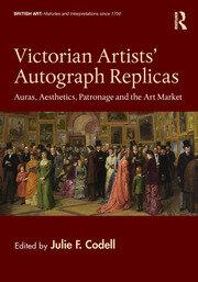 Victorian Artists' Autograph Replicas: Auras, Aesthetics, Patronage and the Art Market