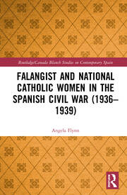 Falangist and National Catholic Women in the Spanish Civil War (1936-1939)