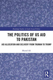 The Politics of US Aid to Pakistan: Aid Allocation and Delivery from Truman to Trump