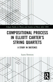Compositional Process in Elliott Carter's String Quartets: A Study in Sketches