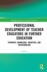 Professional Development of Teacher Educators in Further Education: Pathways, Knowledge, Identities, and Vocationalism