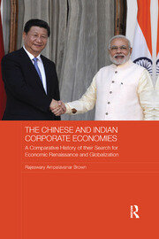 The Chinese and Indian Corporate Economies: A Comparative History of their Search for Economic Renaissance and Globalization