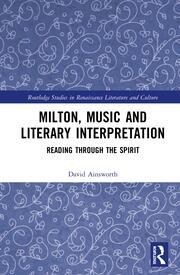 Milton, Music and Literary Interpretation: Reading through the Spirit