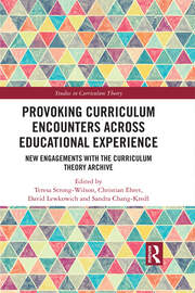 Provoking Curriculum Encounters Across Educational Experience: New Engagements with the Curriculum Theory Archive