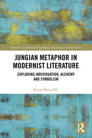 Jungian Metaphor in Modernist Literature: Exploring Individuation, Alchemy and Symbolism