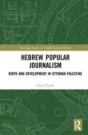 Hebrew Popular Journalism: Birth and Development in Ottoman Palestine