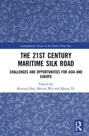 The 21st Century Maritime Silk Road: Challenges and Opportunities for Asia and Europe