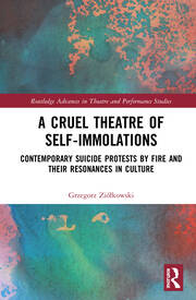 A Cruel Theatre of Self-Immolations: Contemporary Suicide Protests by Fire and Their Resonances in Culture
