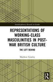 Representations of Working-Class Masculinities in Post-War British Culture: The Left Behind