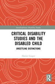 Critical Disability Studies and the Disabled Child: Unsettling Distinctions