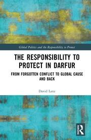 The Responsibility to Protect in Darfur: From Forgotten Conflict to Global Cause and Back