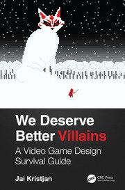 We Deserve Better Villains: A Video Game Design Survival Guide