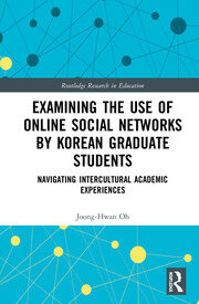 Examining the Use of Online Social Networks by Korean Graduate Students: Navigating Intercultural Academic Experiences