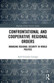 Confrontational and Cooperative Regional Orders: Managing Regional Security in World Politics
