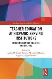 Teacher Education at Hispanic-Serving Institutions: Exploring Identity, Practice, and Culture