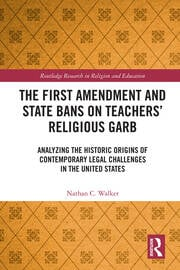 The First Amendment and State Bans on Teachers' Religious Garb: Analyzing the Historic Origins of Contemporary Legal Challenges in the United States