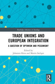 Trade Unions and European Integration: A Question of Optimism and Pessimism?