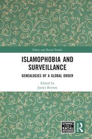 Islamophobia and Surveillance: Genealogies of a Global Order