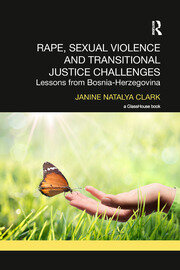 Rape, Sexual Violence and Transitional Justice Challenges: Lessons from Bosnia Herzegovina