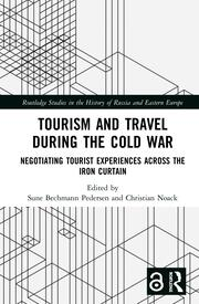 Tourism and Travel during the Cold War: Negotiating Tourist Experiences across the Iron Curtain
