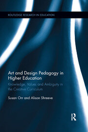 Art and Design Pedagogy in Higher Education: Knowledge, Values and Ambiguity in the Creative Curriculum