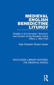 Medieval English Benedictine Liturgy: Studies in the Formation, Structure, and Content of the Monastic Votive Office, c. 950-1540