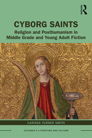 Cyborg Saints: Religion and Posthumanism in Middle Grade and Young Adult Fiction