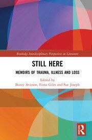 Still Here: Memoirs of Trauma, Illness and Loss