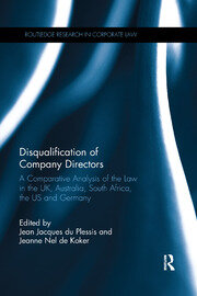 Disqualification of Company Directors: A Comparative Analysis of the Law in the UK, Australia, South Africa, the US and Germany
