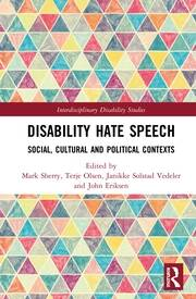 Disability Hate Speech: Social, Cultural and Political Contexts
