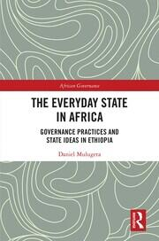 The Everyday State in Africa: Governance Practices and State ideas in Ethiopia