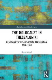 The Holocaust in Thessaloniki: Reactions to the Anti-Jewish Persecution, 1942-1943