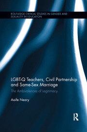 LGBT-Q Teachers, Civil Partnership and Same-Sex Marriage: The Ambivalences of Legitimacy