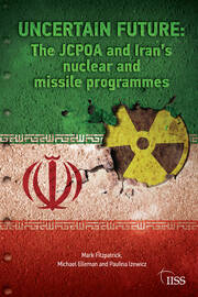 Uncertain Future: The JCPOA and Iran's Nuclear and Missile Programmes