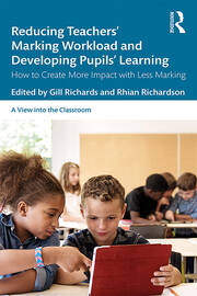 Reducing Teachers' Marking Workload and Developing Pupils' Learning: How to Create More Impact with Less Marking