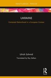 Ukraine: Contested Nationhood in a European Context: Contested Nationhood in a European Context