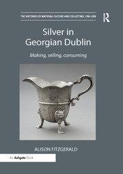 Silver in Georgian Dublin: Making, Selling, Consuming