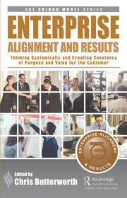 Enterprise Alignment and Results: Thinking Systemically and Creating Constancy of Purpose and Value for the Customer