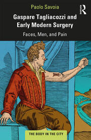 Gaspare Tagliacozzi and Early Modern Surgery: Faces, Men, and Pain