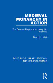 Medieval Monarchy in Action: The German Empire from Henry I to Henry IV