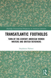 Transatlantic Footholds: Turn-of-the-Century American Women Writers and British Reviewers