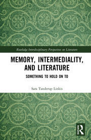 Memory, Intermediality, and Literature: Something to Hold on to