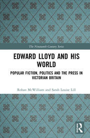 Edward Lloyd and His World: Popular Fiction, Politics and the Press in Victorian Britain