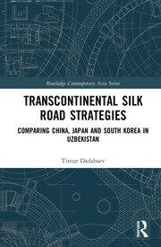 Transcontinental Silk Road Strategies: Comparing China, Japan and South Korea in Uzbekistan